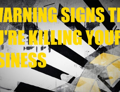 Killing me softly with his Song:  5 warning signs to tell you're killing your business.